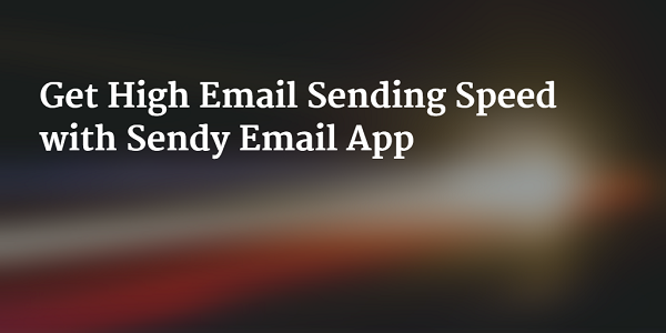 Get High Email Sending Speed with Sendy Email App